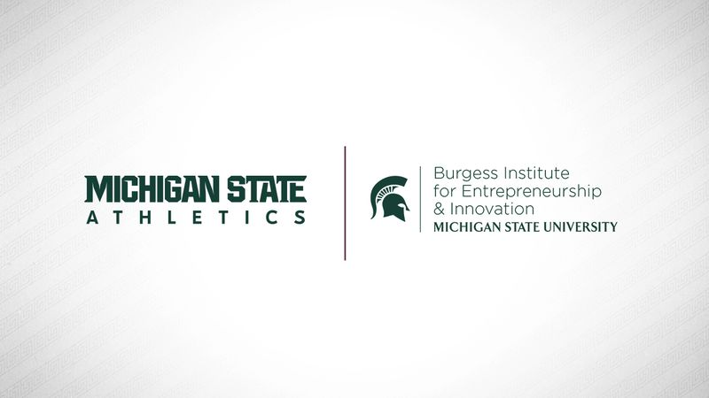 Spartan Athletics and the Michigan State University Burgess Institute for Entrepreneurship and...